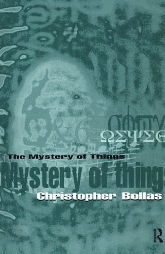 The Mystery of Things by Christopher Bollas