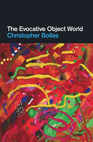 The Evocative Object World by Christopher Bollas